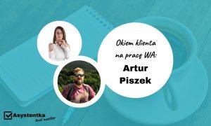 Okiem klienta na pracę WA: Artur Piszek